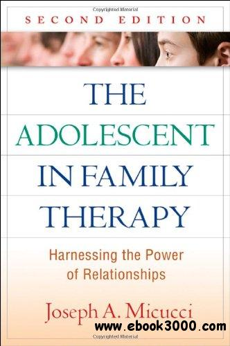 The Adolescent in Family Therapy: Harnessing the Power of Relationship