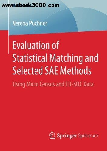 Evaluation of Statistical Matching and Selected SAE Methods: Using Micro Census and EU-SILC Data