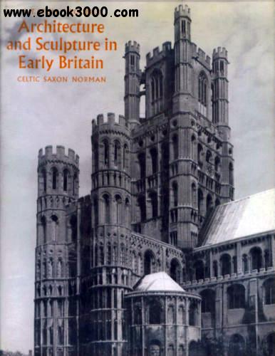 Architecture and Sculpture in Early Britain: Celtic, Saxon, Norman