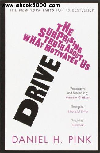Daniel H. Pink - Drive: The Surprising Truth About What Motivates Us