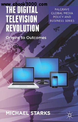 The Digital Television Revolution: Origins to Outcomes