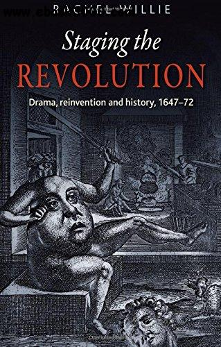 Staging the Revolution: Drama, reinvention and history, 1647-72