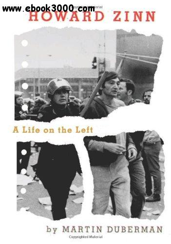 Martin Duberman - Howard Zinn: A Life on the Left