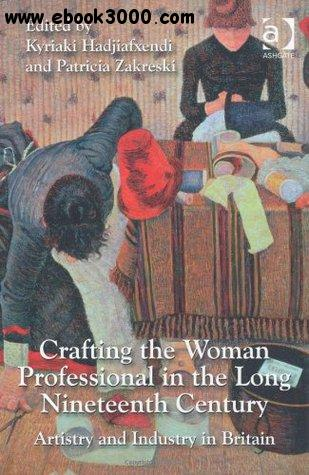 Crafting the Woman Professional in the Long Nineteenth Century-Artistry and Industry in Britain
