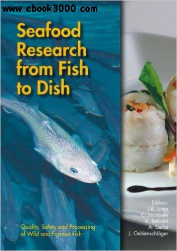 Seafood Research From Fish To Dish: Quality, Safety and Processing of Wild and Farmed Fish