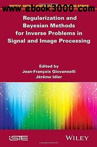 Regularization and Bayesian Methods for Inverse Problems in Signal and Image Processing