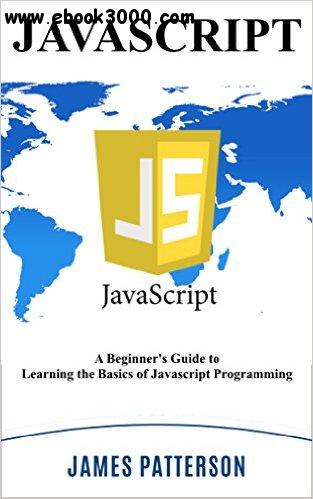 JavaScript: A Beginner's Guide to Learning the Basics of Javascript Programming!