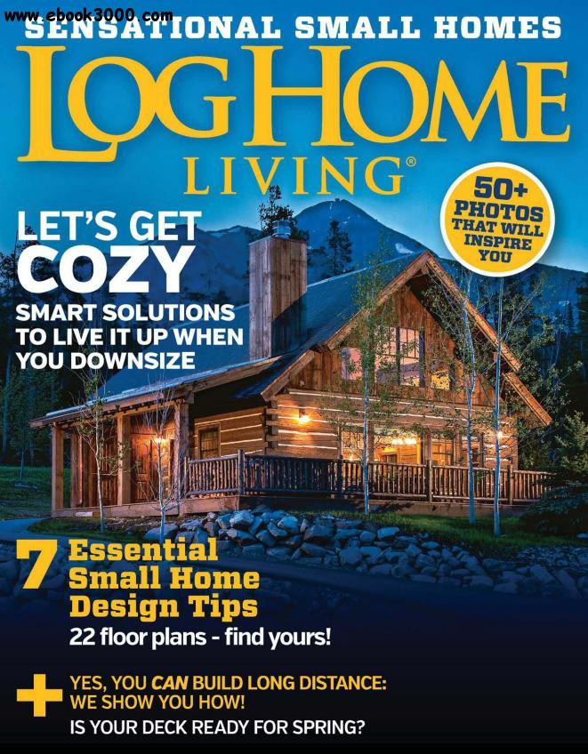 Log home living april 2016 free ebooks download for Log home magazines