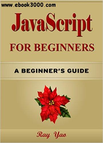 JavaScript: JavaScript for Beginners, Learn JavaScript fast! A smart way to learn JS in 8 hours