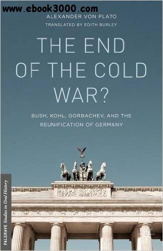 The End of the Cold War?: Bush, Kohl, Gorbachev, and the Reunification of Germany