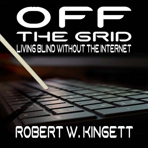 Off the Grid: Living Blind Without the Internet [Audiobook]