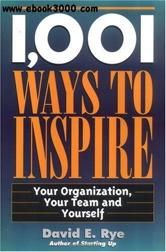 David E. Rye - 1,001 Ways to Inspire: Your Organization, Your Team and Yourself