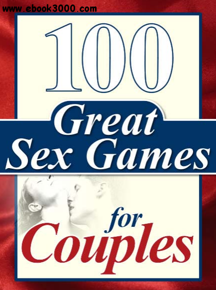 Steve & Angela Lucas - 100 Great Sex Games For Couples