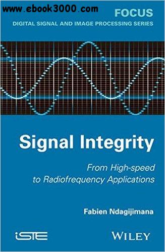 Signal Integrity: From High Speed to Radiofrequency Applications