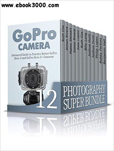 Photography SUPER BUNDLE: Advanced Guide on How to Take Photos Like a Pro