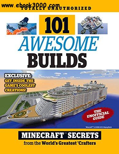 101 Awesome Builds: Minecraft?? Secrets from the World's Greatest Crafters
