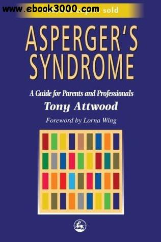 Tony Attwood - Asperger's Syndrome: A Guide for Parents and Professionals