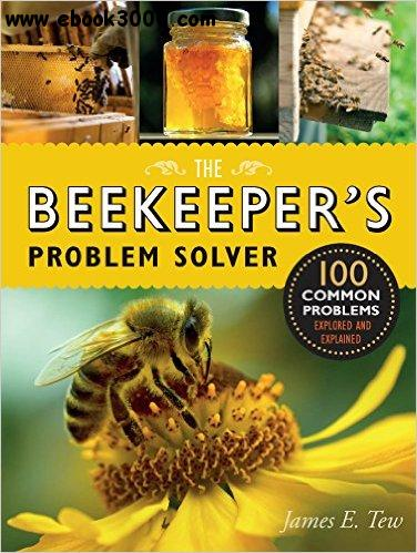 The Beekeeper's Problem Solver: 100 Common Problems Explored and Explained