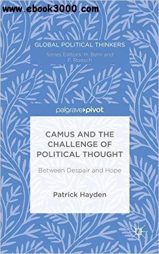 Camus and the Challenge of Political Thought: Between Despair and Hope