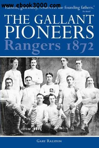 Gary Ralston - Rangers 1872: The Gallant Pioneers