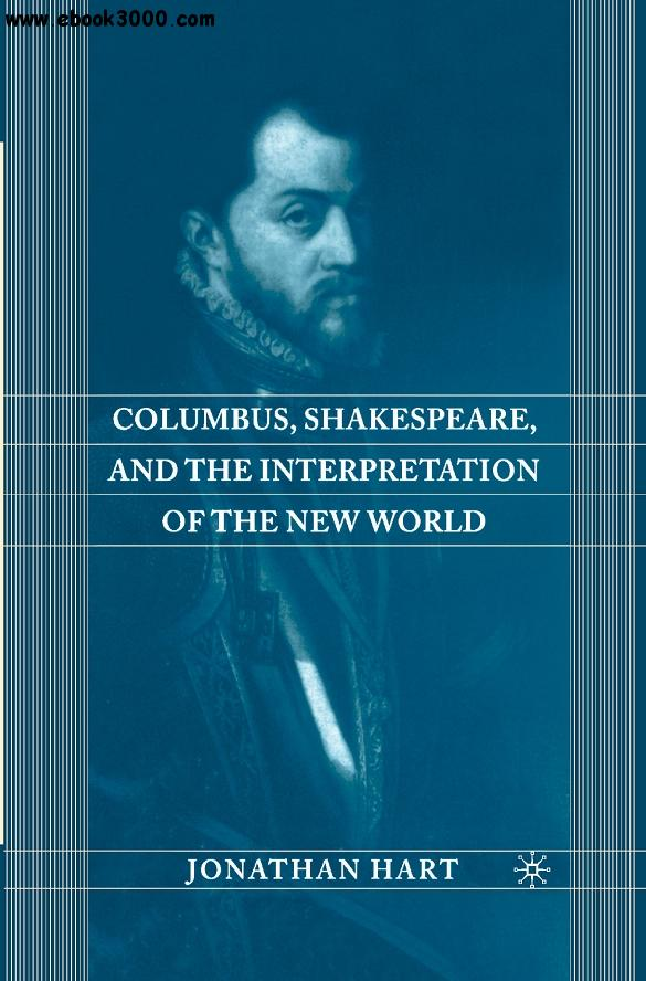 Jonathan Hart, Columbus, Shakespeare, and the Interpretation of the New World