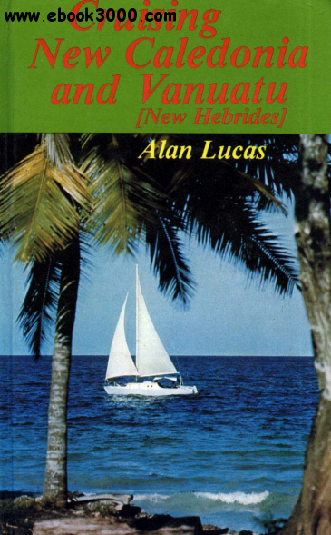 Alan Lucas Cruising New Caledonia And Vanuatu Free Ebooks Download