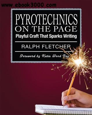 Ralph Fletcher - Pyrotechnics on the Page: Playful Craft That Sparks Writing