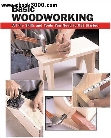 Basic Woodworking: All the Skills and Tools You Need to Get Started - Free eBooks Download