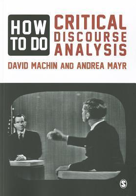 David Machin & Andrea Mayr - How to Do Critical Discourse Analysis: A Multimodal Introduction