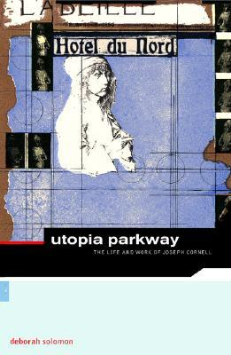 Utopia Parkway : The Life and Work of Joseph Cornell