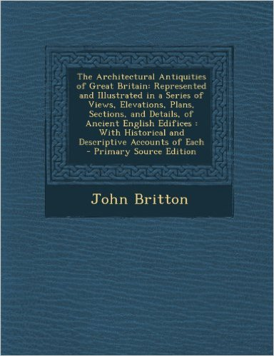 John Britton - The Architectural Antiquities of Great Britain