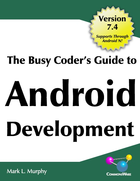 The Busy Coder's Guide to Android Development, Version 7.4