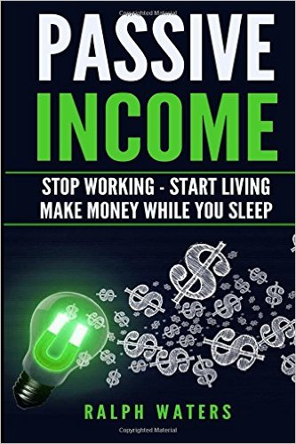 Passive Income: Stop Working - Start Living - Make money while you sleep