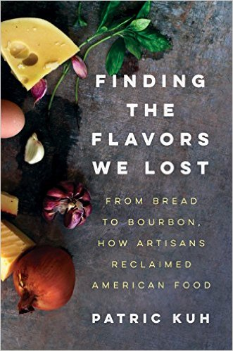 Finding the Flavors We Lost: From Bread to Bourbon, How Artisans Reclaimed American Food