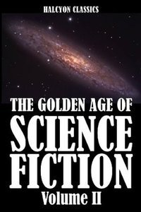 The Golden Age of Science Fiction, Volume II: An Anthology of 50 Short Stories