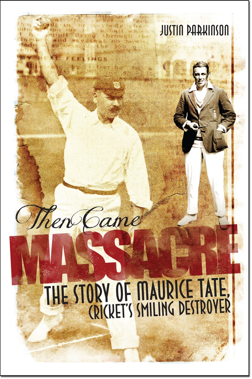 Then Came Massacre: The Extraordinary Story of England's Maurice Tate