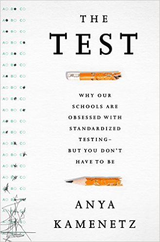 The Test: Why Our Schools are Obsessed with Standardized Testing-But You Don��t Have to Be