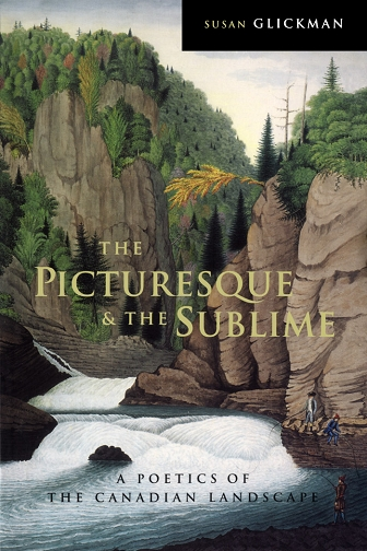 Susan Glickman, The Picturesque and the Sublime: A Poetics of the Canadian Landscape