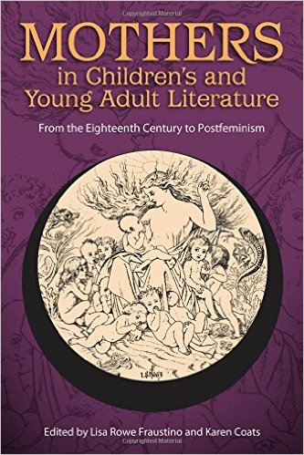 Mothers in Children's and Young Adult Literature: From the Eighteenth Century to Postfeminism