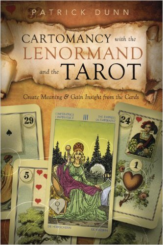 Cartomancy with the Lenormand and the Tarot: Create Meaning & Gain Insight from the Cards