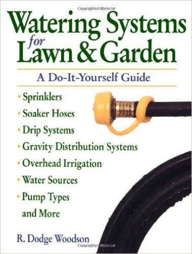 Watering Systems for Lawn and Garden: A Do-it-yourself Guide