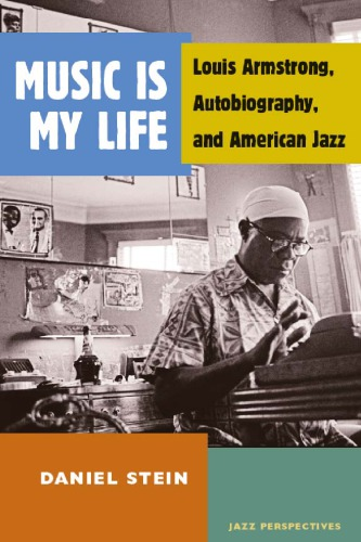 Music Is My Life: Louis Armstrong, Autobiography, and American Jazz