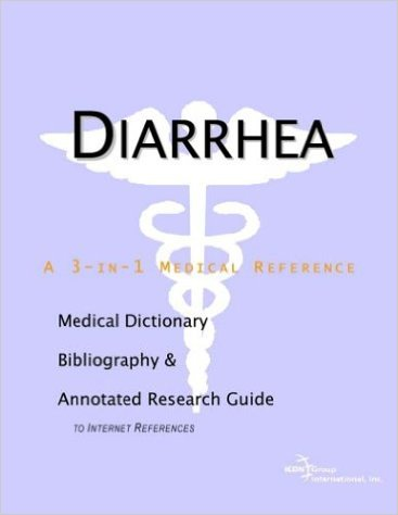 Diarrhea - A Medical Dictionary, Bibliography, and Annotated Research Guide to Internet References