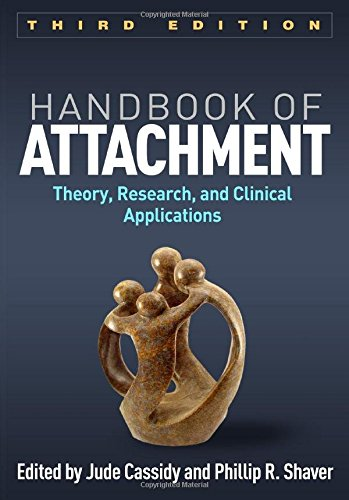 Handbook of Attachment, Third Edition: Theory, Research, and Clinical Applications, 3rd Edition
