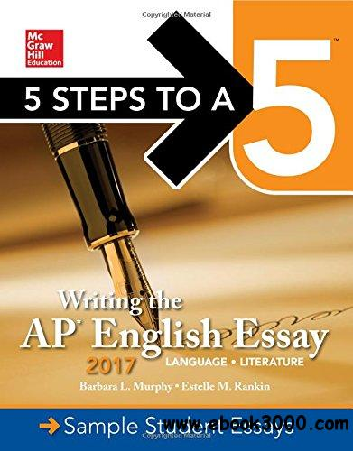 5 Steps To A 5: Writing the AP English Essay 2017, 6th Edition