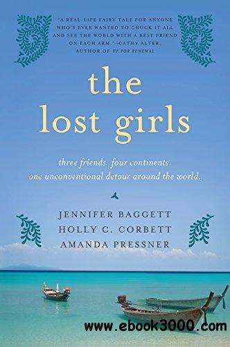 The Lost Girls: Three Friends. Four Continents