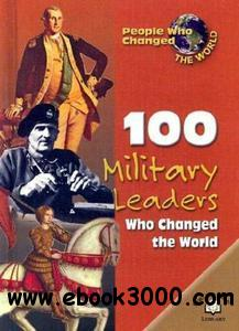 100 Military Leaders Who Changed the World