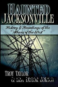 Haunted Jacksonville: History and Hauntings of the Athens of the West