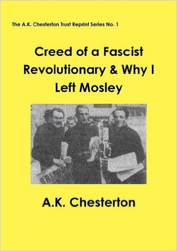 A.K. Chesterton - Creed of a Fascist Revolutionary & Why I Left Mosley
