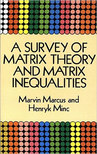 A Survey of Matrix Theory and Matrix Inequalities